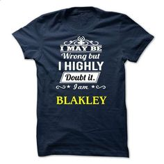 BLAKLEY - I may be Team - #sleeve tee #sweater shirt. MORE INFO => https://www.sunfrog.com/Valentines/BLAKLEY--I-may-be-Team.html?68278