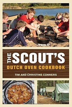 """Read """"Scout's Dutch Oven Cookbook"""" by Christine Conners available from Rakuten Kobo. From """"Commissioner's French Toast"""" to """"Chicken Dutchiladas,"""" The Scout's Dutch Oven Cookbook highlights hand-picked outd. Cast Iron Cooking, Oven Cooking, Fire Cooking, Outdoor Food, Outdoor Cooking, Outdoor Stuff, Dutch Oven Camping, Dutch Oven Recipes, Easy Recipes"""