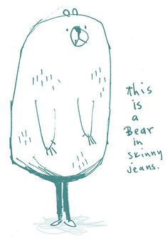 love this bear in skinny jeans