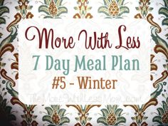 More With Less 7 Day Meal Plan #5 - seasonal, flexible, frugal, low waste, real food week-long meal plan with printable shopping list from The More With Less Mom