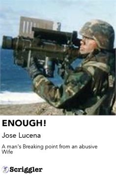 ENOUGH! by Jose Lucena https://scriggler.com/detailPost/story/45674 A man's Breaking point from an abusive Wife
