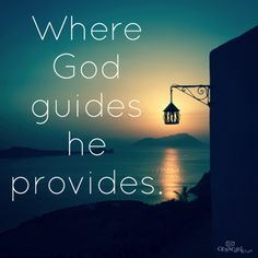 Where God guides, he provides. Such truth in such a simple statement.