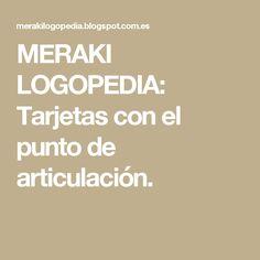 MERAKI LOGOPEDIA: Tarjetas con el punto de articulación.