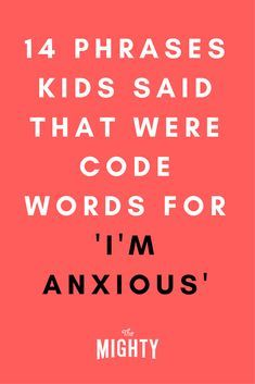 14 Phrases Kids Said That Were Code Words for 'I'm Anxious' | The Mighty