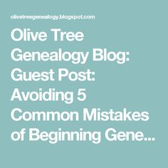 Olive Tree Genealogy Blog: Guest Post: Avoiding 5 Common Mistakes of Beginning Genealogists