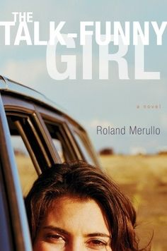 The Talk-Funny Girl: A Novel by Roland Merullo. You've never read anything like this coming-of-age thriller(ish) novel.