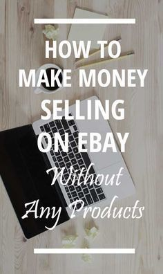 How to make money selling on Ebay without any products
