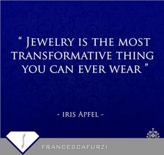 Jewellery is the most transformative thing you can ever wear.