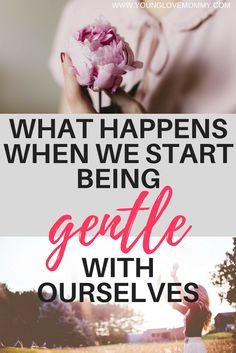 What happens when we stop with the guilt and become gentle with ourselves, Mom self care tips, motherhood tips, How to take care of yourself as a new mom