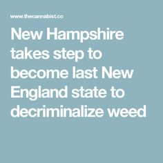 New Hampshire takes step to become last New England state to decriminalize weed