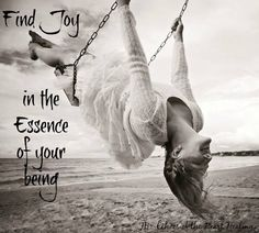 """""""Find Joy in the essence of your being"""""""