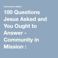 100 Questions Jesus Asked and You Ought to Answer - Community in Mission : Community in Mission