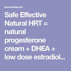 Safe Effective Natural HRT = natural progesterone cream + DHEA + low dose estradiol patch Progesterone Cream, Patches, Natural, Health, Health Care, Salud, Nature, Au Natural