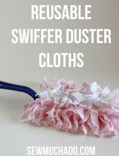 Replace Disposable Products With Reusable Ones-sew much ado has tutorial for the swifter reusable dusters