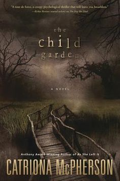 "The Child Garden by Catriona McPherson (September 2015) Another gold strike for McPhereson that 'Library Journal' calls "" complex, haunting, and magical."" BTW, have you read the rest of her books?"