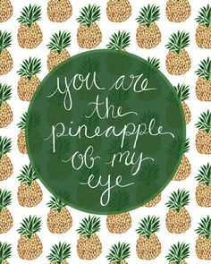 I think I may have already pinned this quote...but I love pineapples too much not to pin a different version.