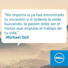 """""""No importa si ya has encontrado tu vocación o si todavía la estás buscando, la pasión debe ser el motor que impulse el trabajo de tu vida."""" #MichaelDell #Citas #Frases @Candidman"""