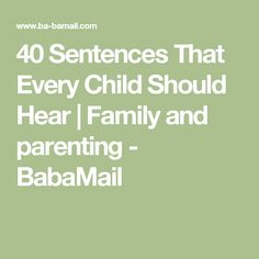 40 Sentences That Every Child Should Hear   Family and parenting - BabaMail