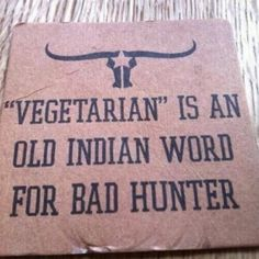 I laughed out loud on this one {the quote, not vegetarians}