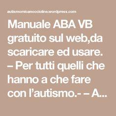 Manuale ABA VB gratuito sul web,da scaricare ed usare. – Per tutti quelli che hanno a che fare con l'autismo.- – Autismo-mica-noccioline