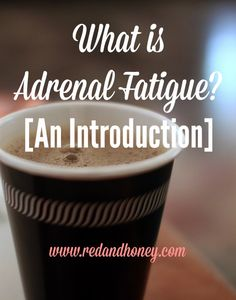 What is Adrenal Fatigue? An Introduction & My Story - Red and Honey