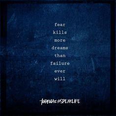 Fear kills more dreams than failure ever will.