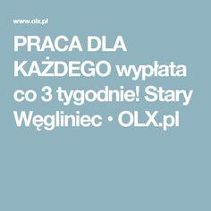 PRACA DLA KAŻDEGO wypłata co 3 tygodnie! Stary Węgliniec • OLX.pl