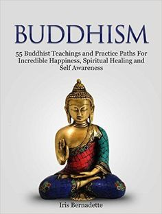 Buddhism: 55 Buddhist Teachings and Practice Paths For Incredible Happiness, Spiritual Healing and Self Awareness (Buddhism For Beginners, New Age Meditation, Dalai Lama) - Kindle edition by Iris Bernadette. Religion & Spirituality Kindle eBooks @ Amazon.com.