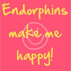 Image result for endorphins make you happy quote