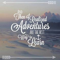 And then I realized adventures are the best way to learn!