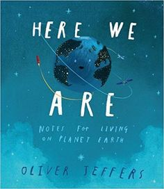 Here We Are: Notes for Living on Planet Earth by Oliver Jeffers: | Science