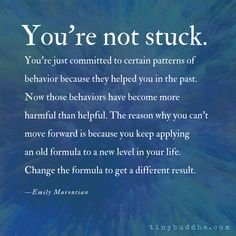 Quotes Sayings and Affirmations You're Not Stuck - Tiny Buddha Positive Affirmations, Positive Quotes, Motivational Quotes, Inspirational Quotes, The Words, Wisdom Quotes, Quotes To Live By, Change Your Life Quotes, Ego Quotes