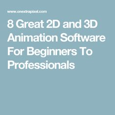 8 Great 2D and 3D Animation Software For Beginners To Professionals