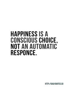 Happiness Is A Choice - Inspirational Quote - http://dailyquotes.co