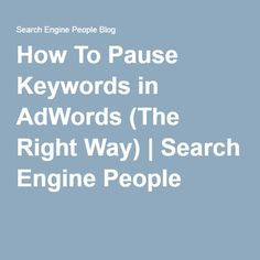 How To Pause Keywords in AdWords (The Right Way) | Search Engine People