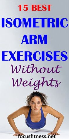 If you want to tone and strengthen your arms without going to the gym, this article will you the best isometric arm exercises without weights. #isometric #arm #exercises #focusfitness