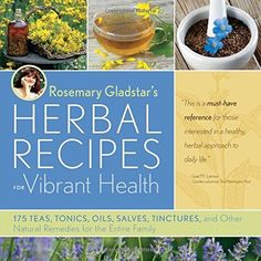 Rosemary Gladstar S Herbal Recipes For Vibrant Health 175 Teas Tonics Oils Salves Tinctures And Other Natural Remedies For The Entire Family Healing Herbs, Medicinal Herbs, Natural Healing, Natural Skin, Natural Beauty, Natural Home Remedies, Herbal Remedies, Health Remedies, Diarrhea Remedies
