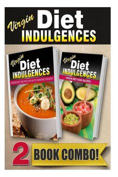 Virgin Diet Recipes For Auto-Immune Diseases and Virgin Diet Raw Recipes: 2 Book Combo