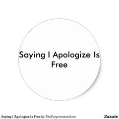 Saying I Apologize Is Free Classic Round Sticker