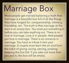 {The Marriage Box Poem}  Most people get married believing a myth; that marriage is a beautiful box full of all the things they have longed ...