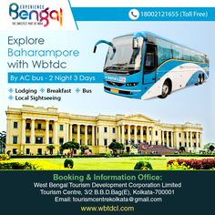 Explore Baharampore With Wbtdc By AC bus - 2 Night 3 Days  Tour itinerary:- Kolkata-By AC bus -BAHARAMPORE-LOCAL SIGHT SEEING OF MURSHIDABAD-KOLKATA  Tour Dates:- 8th Dec, 19th Jan, 16th Feb Rates: Rs. 4500/-