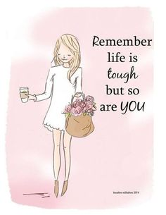 Remember life is tough, but so are YOU - Heather Stillufsen Rose Hill Designs Great Quotes, Me Quotes, Motivational Quotes, Inspirational Quotes, Class Quotes, Peace Quotes, Girly Quotes, Friend Quotes, Amazing Quotes