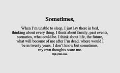 sometimes my own thoughts scare me