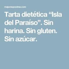 "Tarta dietética ""Isla del Paraíso"". Sin harina. Sin gluten. Sin azúcar. Desserts For Diabetics, Sugar Free Desserts, No Flour Recipes, Sweets, Almonds, Cooking, Beverages, Healthy Breads, Thermomix"