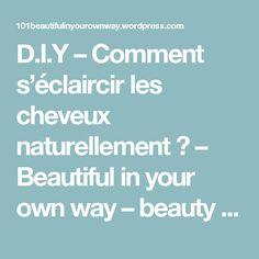 D.I.Y – Comment s'éclaircir les cheveux naturellement ? – Beautiful in your own way – beauty & lifestyle