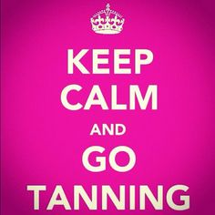 BEST KEEP CALM QUOTE YET! #GOTANNING #KEEPCALM  #SUNLOVERSTANNING