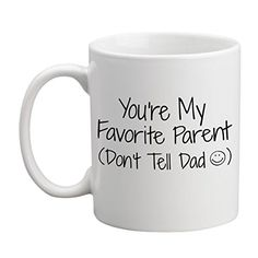 Youre My Favorite Parent Dont Tell Dad Funny Coffee Mug 11 oz  Front and Back Print  White Ceramic Cup  For Mom Wife  Thoughtful Gag Gift for Mothers Day Birthdays or Holidays >>> Read more reviews of the product by visiting the link on the image.Note:It is affiliate link to Amazon. #babygift