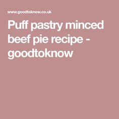 Puff pastry minced beef pie recipe - goodtoknow