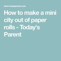 How to make a mini city out of paper rolls - Today's Parent
