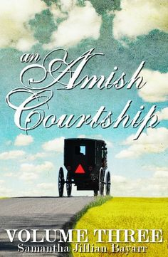 An Amish Courtship (VOLUME THREE) by Samantha Jillian Bayarr